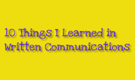 10 Things I learned in Written Communications