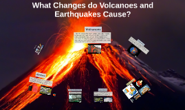 What Changes do Volcanoes and Earthquakes Cause?