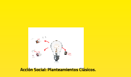 Acción Social: Planteamientos Clásicos.