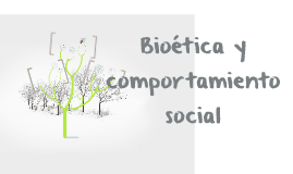 Copy of Bioética y comportamiento social