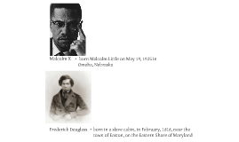 frederick douglas and malcolm x Frederick douglass and malcolm x are two perfect examples of people that were either not given the opportunity to learn or denied the opportunity to learn .