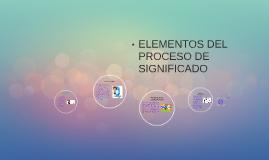 ELEMENTOS DEL PROCESO DE SIGNIFICADO