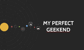 MY PERFECT GEEKEND