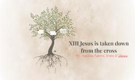 XIII Jesus is taken down from the cross