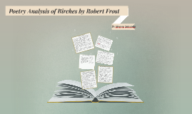 """a comprehensive analysis of birches a poem by robert frost In this second lecture on the poetry of robert frost, the poet's use of iambic  pentameter in """"birches"""" is discussed frost's anti-modernity is evidenced in his."""