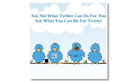 Ask Not What Twitter Can Do For You---Ask What you Can Do For Twitter
