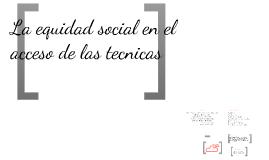 La equidad social en el acceso de las técnicas c: