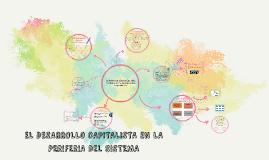 Copy of EL DESARROLLO CAPITALISTA EN LA PERIFERIA DEL SISTEMA