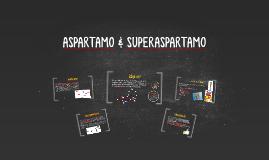 ASPARTAME & SUPERASPARTAME