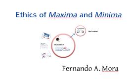 Ethics of Maxima and Minima