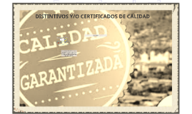DISTINTIVOS Y/O CERTIFICADOS DE CALIDAD