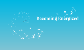 Becoming Energized