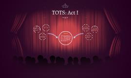 TOTS: Act I