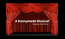 Copy of Runnymede Musical Proposal