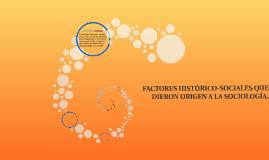 FACTORES HISTÓRICO-SOCIALES QUE DIERON ORIGEN A LA SOCIOLOGÍ