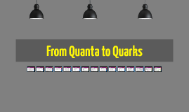 From Quanta to Quarks