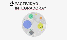 """""""ACTIVIDAD INTEGRADORA"""""""