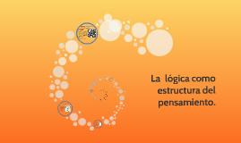 Copy of LA LOGICA COMO ESTRUCTURA DEL PENSAMIENTO
