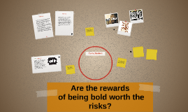 Copy of Are the rewards for bold actions worth the risks?
