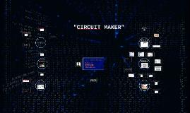 """Copy of """"CIRCUIT MAKER"""""""