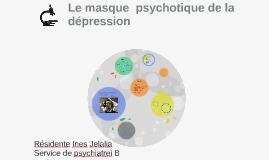 Le masque  psychotique de la dépression