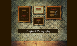 Copy of Chapter 5: Photography