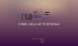 CORRE, VUELA, NO TE DETENGAS