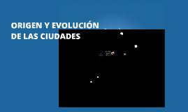 Copy of ORIGEN Y EVOLUCION DE LAS CIUDADES