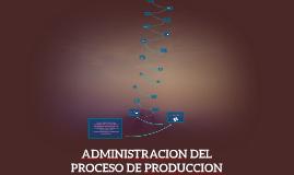 ADMINISTRACION DEL PROCESO DE PRODUCCION