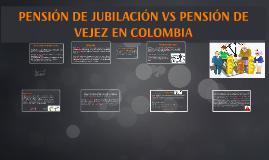 PENSIÓN DE JUBILACIÓN VS PENSIÓN DE VEJEZ