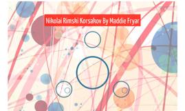 Nikolai Rimski Korsakov By Maddie Fryar