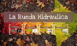 Copy of La Rueda Hidraulica