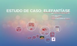 Copy of ESTUDO DE CASO: ELEFANTÍASE