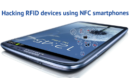 Hacking RFID devices using NFC smartphones