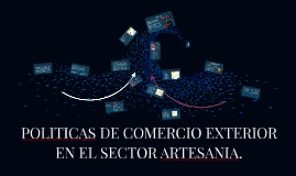POLITICAS DE COMERCIO EXTERIOR EN EL SECTOR ARTESANIA.