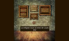 La religion sous la reine de LouisXIV