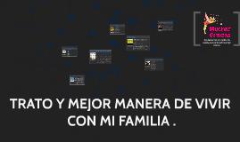 TRATO Y MEJOR MANERA DE VIVIR CON MI FAMILIA