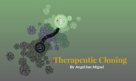 Copy of Therapeutic Cloning