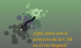 ¿Qué pasó con el proyecto de la CAR con el río Bogotá?