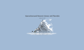 Gunatitanand Swami: Great, yet Humble