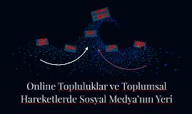 Online Topluluklar ve Toplumsal Hareketlerde Sosyal Medya'nı