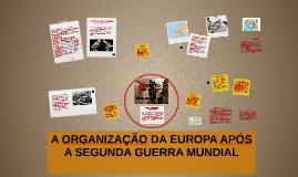 A ORGANIZAÇÃO DA EUROPA APÓS A SEGUNDA GUERRA MUNDIAL