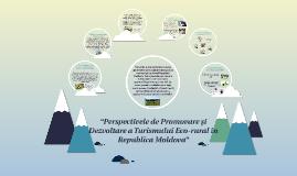 """""""Perspectivele de Promovare și   Dezvoltare a Turismului Eco"""