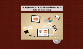 La importancia de las herramientas en la nube en e-learning