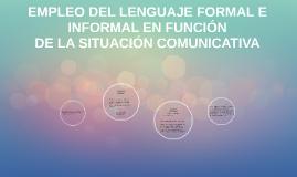 EMPLEO DEL LENGUAJE FORMAL E INFORMAL EN FUNCIÓN DE LA SITUACIÓN COMUNICATIVA