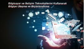 Copy of Bilgisayar ve İletişim Teknolojilerini Kullanarak Bilgiye Ul