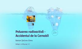 Copy of Poluarea radioactivă - Accidentul de la Cernobîl