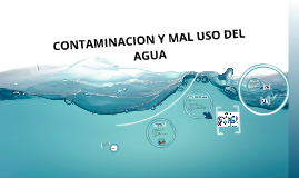Copy of CONTAMINACION Y MAL USO DEL AGUA