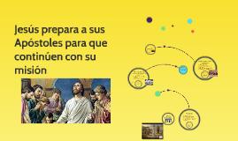 Jesús prepara a sus Apostoles para que continuen con su misi