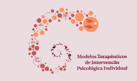Modelos Terapêuticos de Intervencão Psicológica Individual